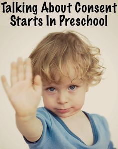 talking about consent starts in preschool - how we talk to our kids in an age appropriate way.
