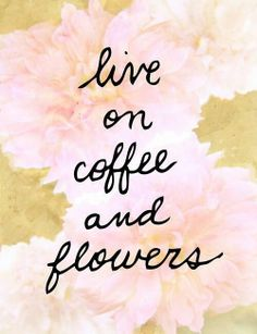 live on coffee and flowers #Truth