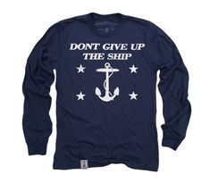 Dont Give Up The Ship: Long Sleeve T-Shirt