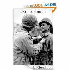 Show Me The Hero:An Iowa Draftee Joins the 90th Infantry Division During WW II in Europe by Dale Lundhigh. $3.98