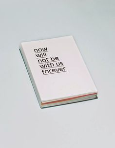 "just-good-design: ""Now will not be with us forever Maurice van Es "" Words Quotes, Wise Words, Life Quotes, Sayings, Child Quotes, Grid, Typography Design, Lettering, Print Design"