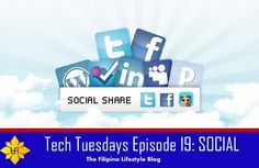 Tech Tuesdays Episode 19: Social ~ The Filipino Lifestyle