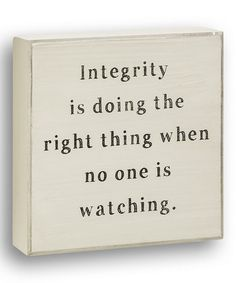 Another great find on White 'Integrity' Box Sign by Collins Sign Quotes, Words Quotes, Wise Words, Sayings, Great Quotes, Quotes To Live By, Inspirational Quotes, Awesome Quotes, Motivational