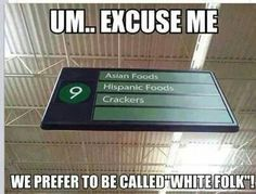 "We prefer to be called ""White Folk""."