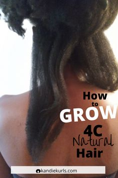 7 Tips for How to Grow 4C Hair Long & Beautiful - KandieKurls