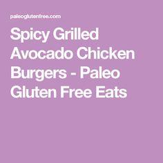 Spicy Grilled Avocado Chicken Burgers - Paleo Gluten Free Eats