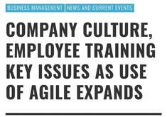Company Culture, Employee Training Key Issues as Use of Agile Expands #BusinessManagement #NewsandCurrentEvents #Agile #agilemethodology #businessprocessmanagement