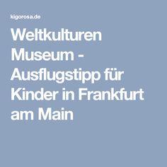 Weltkulturen Museum  - Ausflugstipp für Kinder in Frankfurt am Main