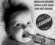 Laudanum - Babies should be seen and not heard. Old ads kill me! Funny Vintage Ads, Pub Vintage, Funny Ads, Vintage Humor, Poster Vintage, Creepy Vintage, Vintage Avon, Funny Shit, Pseudo Science