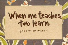 When one teaches, two learn. #quote