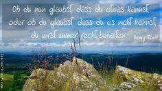 www.seelen-klang.com Ob du nun glaubst, dass du etwas kannst,  oder ob du glaubst, dass du es nicht kannst,  du wirst immer recht behalten.