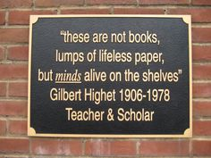 """""""These are not books ... """" - Gilbert Highet *I really love this quote!jn"""