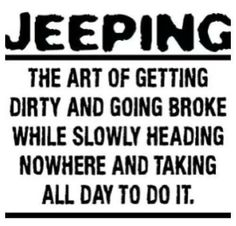 Yep, that's what a like owning a Jeep!