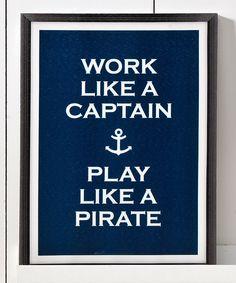 'Work Like a captain, play like a pirate'