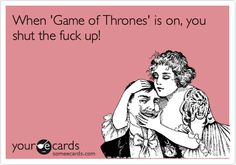 When 'Game of Thrones' is on, you shut the fuck up!