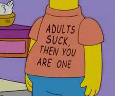the simpsons-Adults suck Bart Simpson, Fandoms, Film Serie, The Simpsons, Simpsons Quotes, Simpsons Cartoon, Cartoon Icons, Memes, Literatura