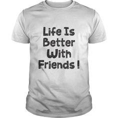 Life Is Better With Friends Perfect T-shirt /Guys Tee / Ladies Tee / Youth Tee / Hoodies / Sweat shirt / Guys V-Neck / Ladies V-Neck/ Unisex Tank Top / Unisex Long Sleeve retro tee shirts ,mens t shirts cheap ,make shirts ,funny t shirts uk ,t shirt online buy ,cheap custom t shirts ,printed t shirts men ,printed t shirts for men online ,rude t shirts ,how to make t shirts ,v neck shirt ,baseball t shirts ,tee man ,believe shirts ,pink t shirt ,movie t shirts ,t shirt tee ,places to get…