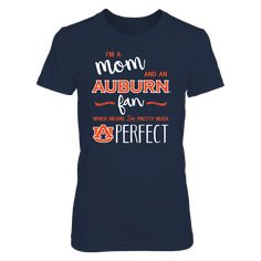 """Perfect Mom Auburn Tigers Fan T-Shirt 