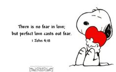 There is no fear in love, but perfect love casts out fear. 1 John 4:18 <3 (Original illustration by Charles Schultz.)