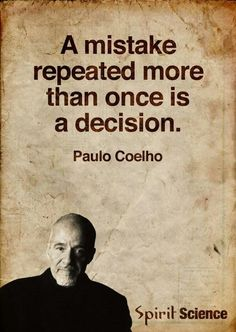 A #mistake repeated more than once is a #decision. ~Paulo Coelho #wisewords