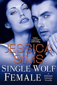 Single Wolf Female by Jessica Sims / Jill Myles | Midnight Liaisons - novella | Release Date: August 6, 2013 | http://jessica-sims.com | #Paranormal #shape-shifters #werewolves