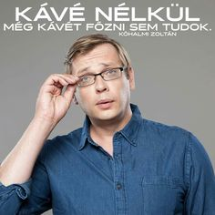 Kávé nélkül... Mirrored Sunglasses, Mens Sunglasses, Word 2, Funny Quotes, Stupid Things, Lol, Pictures, Thoughts, Coffee