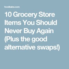10 Grocery Store Items You Should Never Buy Again (Plus the good alternative swaps! Safety Shop, Foods To Avoid, Grocery Store, Meal Prep, Alternative, Good Things, Babe, Stuff To Buy, Tips