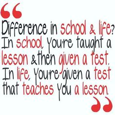 Difference in school and life.