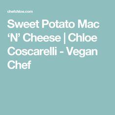 Sweet Potato Mac 'N' Cheese | Chloe Coscarelli - Vegan Chef