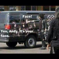 jajajajajajajajajajajajajajajajaja-yes andy.it's your face..lol