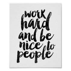 Shop Work Hard And Be Nice To People Poster created by MotivationalThoughts. Love Life Quotes, Woman Quotes, Wisdom Quotes, Quotes To Live By, Inspirational Quotes About Love, Printable Quotes, Wall Art Quotes, Words Of Encouragement, Custom Posters