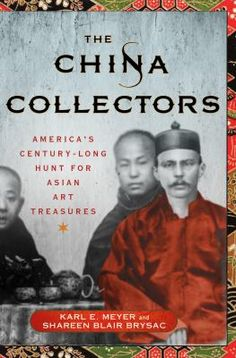 The China collectors : America's century-long hunt for Asian art treasures / Karl E. Meyer and Shareen Blair Brysac