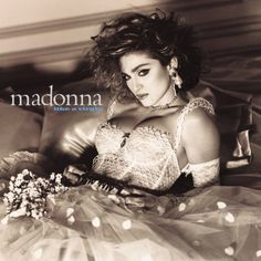 Madonna, Like A Virgin.  I would sit and stare at this album cover for hours…