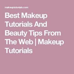 Best Makeup Tutorials And Beauty Tips From The Web | Makeup Tutorials
