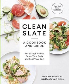 Clean Slate: A Cookbook and Guide: Reset Your Health, Detox Your Body, and Feel Your Best by Editors of Martha Stewart Living 0307954595 9780307954596 Martha Stewart, Cookbook Design, Clean Eating, Clean Slate, Unprocessed Food, Detox Your Body, New Cookbooks, Lean Protein, Savory Snacks