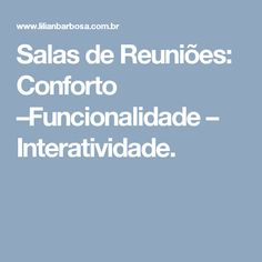 Salas de Reuniões: Conforto –Funcionalidade – Interatividade.