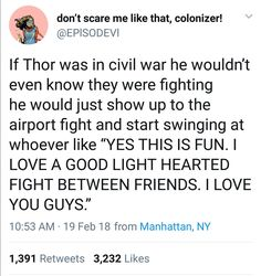 If Thor were in Civil War, he wouldn't realize there were sides. He would just think it was a free-for-all and go nuts.