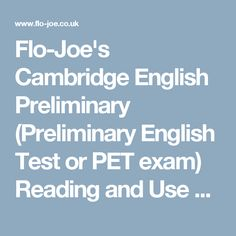 Flo-Joe's Cambridge English Preliminary (Preliminary English Test or PET exam) Reading and Use of English Paper support site