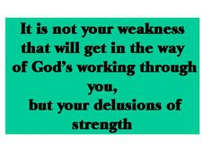 His strength is made perfect in my weakness.
