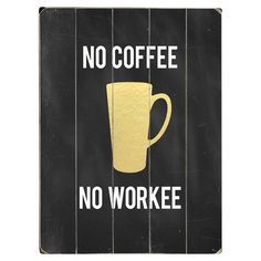 No Coffee No Workee Wall Decor Add a playful touch to your home office with this planked wood wall decor, featuring a coffee cup print and text accent.