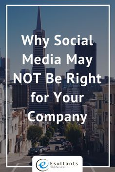 Why Social Media May NOT Be Right for Your Company