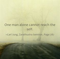 One man alone cannot reach the self.