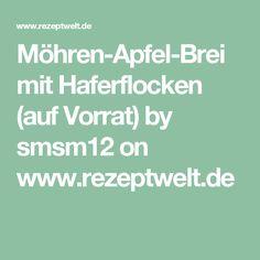 Möhren-Apfel-Brei mit Haferflocken (auf Vorrat) by smsm12 on www.rezeptwelt.de