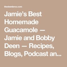 Jamie's Best Homemade Guacamole — Jamie and Bobby Deen — Recipes, Blogs, Podcast and Videos