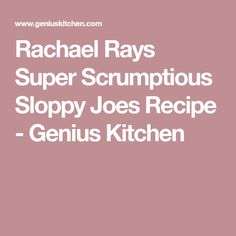 Rachael Rays Super Scrumptious Sloppy Joes Recipe - Genius Kitchen