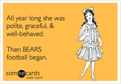 This is me. When a Bears game is in I could make a sailor blush.