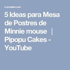 5 Ideas para Mesa de Postres de Minnie mouse │ Pipopu Cakes - YouTube
