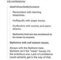 Hey look! An accurate representation of me as a Slytherin and/or Ravenclaw(still not sure which house fits me best. Just definitely not Gryffindor.)