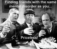 I only have a few friends like this but by golly I was amazed someone else was as demented as I was. lol