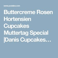 Buttercreme Rosen Hortensien Cupcakes Muttertag Special |Danis Cupcakes…